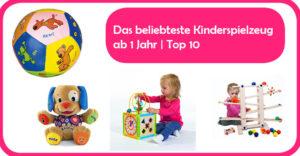 Kinderspielzeug ab 1 Jahr Top 10