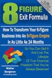 8 Figure Exit Formula: How To Transform Your 6-Figure Business Into An 8-Figure Empire In As Little As 24 Months (English Edition)