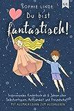 Du bist fantastisch!: Inspirierendes Kinderbuch ab 6 Jahren über Selbstvertrauen, Achtsamkeit und Freundschaft - mit...
