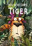 Der Achtsame Tiger Lustige Tiergeschichte zum Vorlesen. Eine GuteNachtGeschichte über Gerüchte, innere Werte und wilde Tiere, ab...