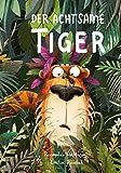 Der Achtsame Tiger: Kinderbuch des Jahres. Lustige Tiergeschichte zum Vorlesen. Eine Gute-Nacht-Geschichte über Gerüchte, innere...