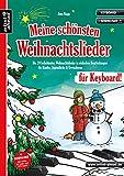 Meine schönsten Weihnachtslieder für Keyboard! Die 20 beliebtesten Weihnachtslieder in einfachen Bearbeitungen für Kinder,...